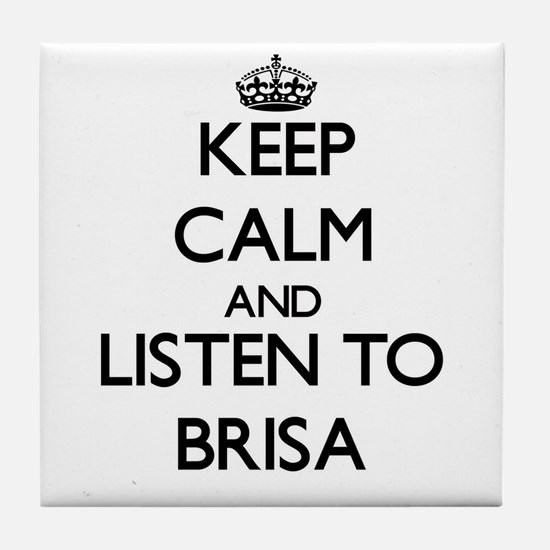 Keep Calm and listen to Brisa Tile Coaster