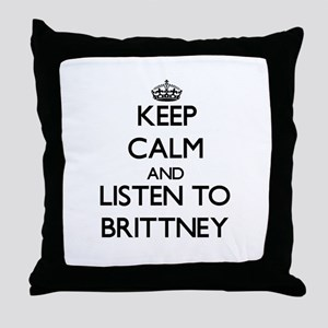 Keep Calm and listen to Brittney Throw Pillow