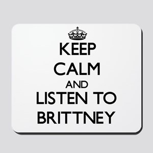Keep Calm and listen to Brittney Mousepad