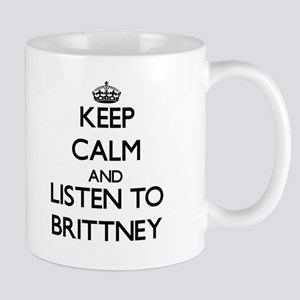 Keep Calm and listen to Brittney Mugs