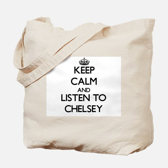 Keep Calm and listen to Chelsey Tote Bag