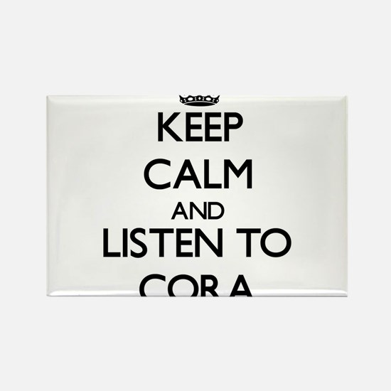 Keep Calm and listen to Cora Magnets