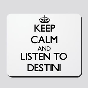 Keep Calm and listen to Destini Mousepad