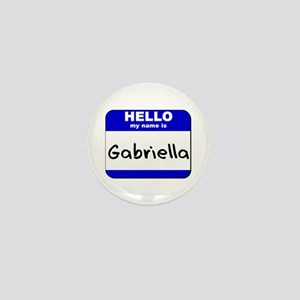 hello my name is gabriella Mini Button