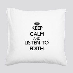 Keep Calm and listen to Edith Square Canvas Pillow