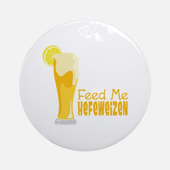 Feed Me Hefeweizen Ornament (Round)