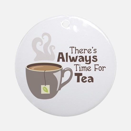 Theres Always Time For Tea Ornament (Round)