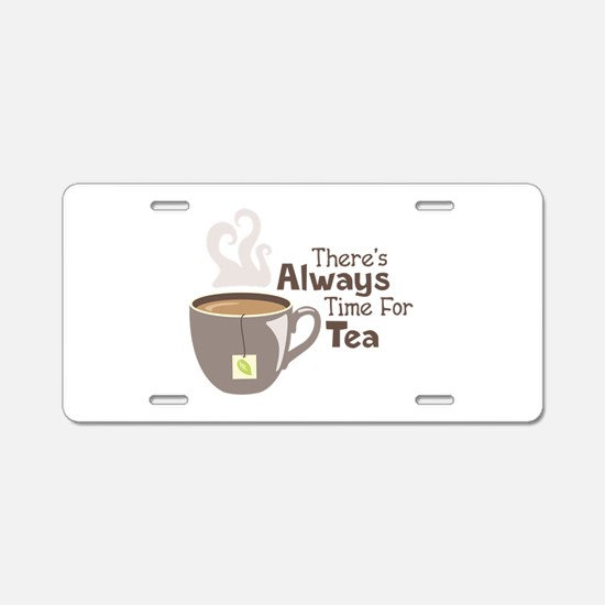 Theres Always Time For Tea Aluminum License Plate
