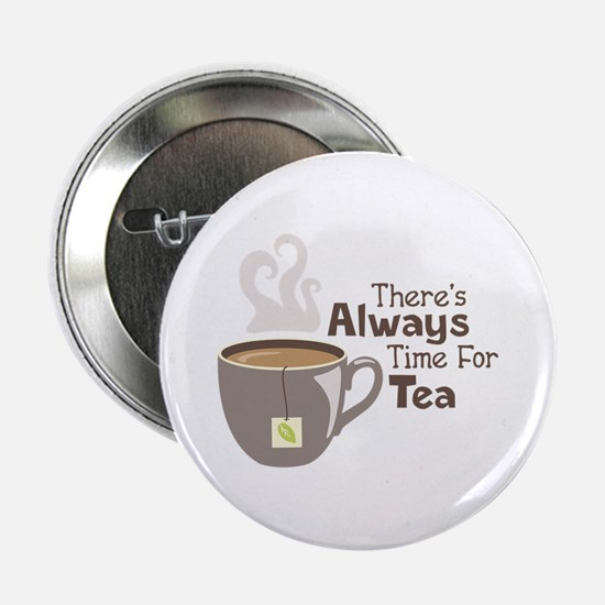 "Theres Always Time For Tea 2.25"" Button"