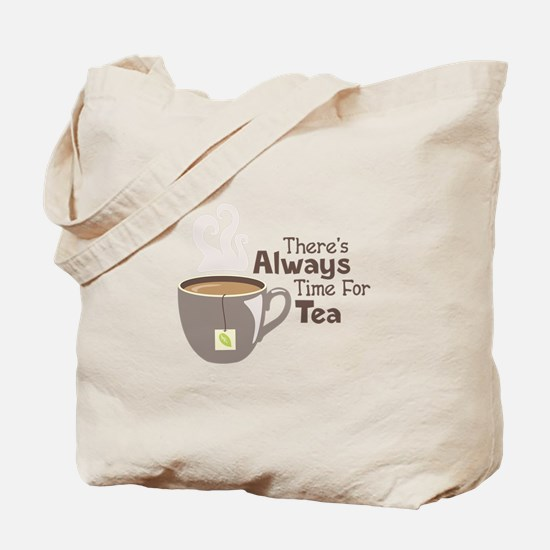 Theres Always Time For Tea Tote Bag
