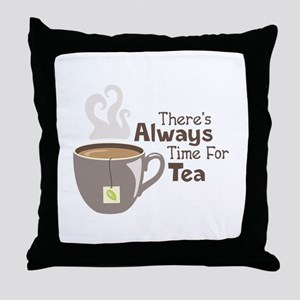 Theres Always Time For Tea Throw Pillow