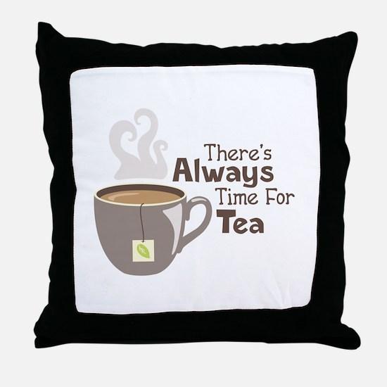 Theres Always Time For Tea Throw Pillow