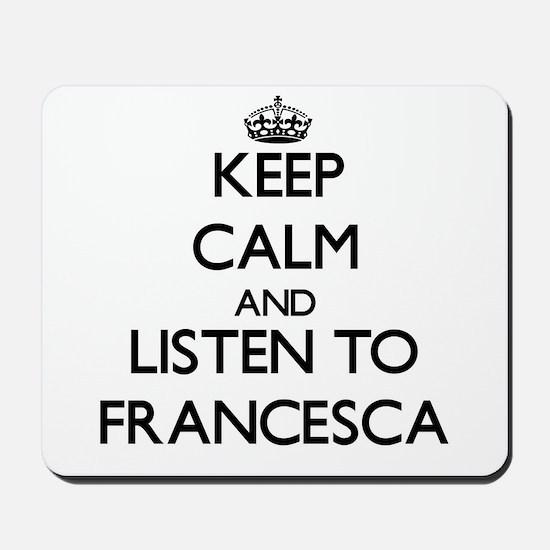 Keep Calm and listen to Francesca Mousepad