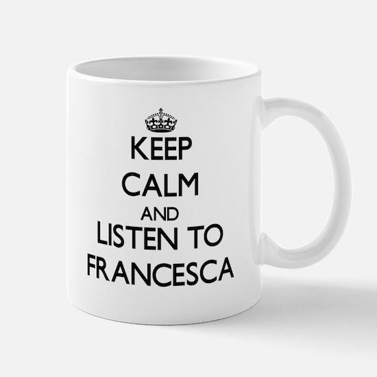 Keep Calm and listen to Francesca Mugs
