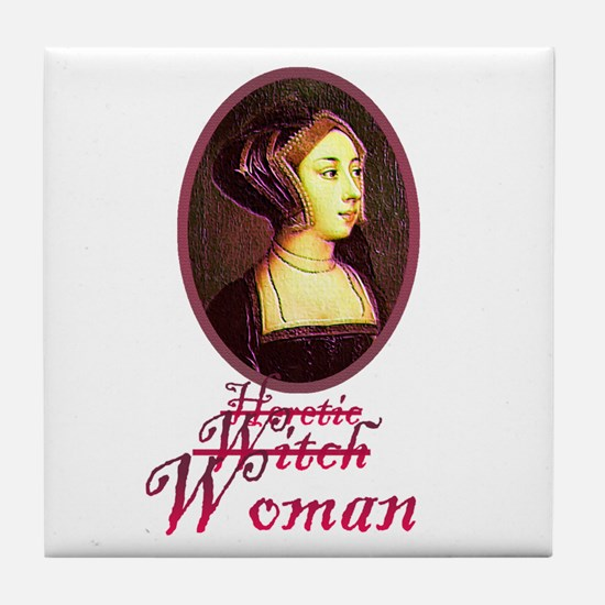 Anne Boleyn - Heretic/Witch/W Tile Coaster