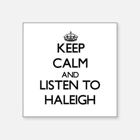 Keep Calm and listen to Haleigh Sticker