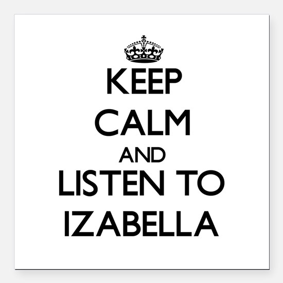 Keep Calm and listen to Izabella Square Car Magnet
