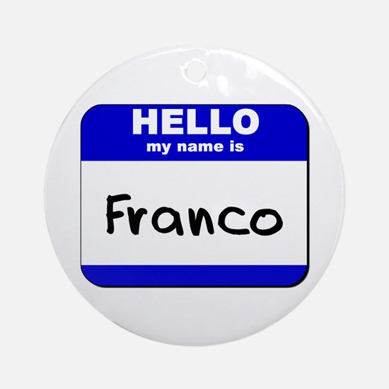 hello my name is franco  Ornament (Round)