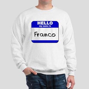hello my name is franco Sweatshirt