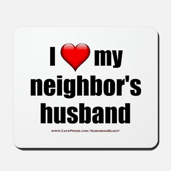 """Love My Neighbor's Husband"" Mousepad"