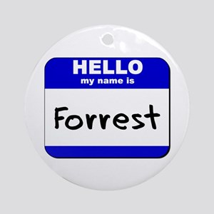 hello my name is forrest  Ornament (Round)