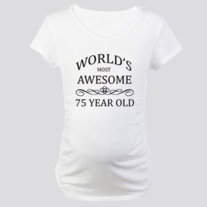 World's Most Awesome 75 Year Old Maternity T-Shirt