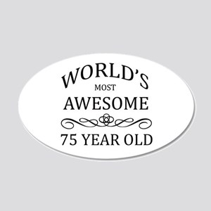 World's Most Awesome 75 Year Old 20x12 Oval Wall D