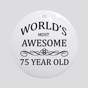 World's Most Awesome 75 Year Old Ornament (Round)