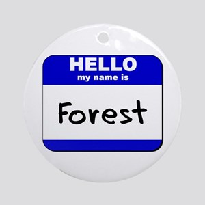 hello my name is forest  Ornament (Round)
