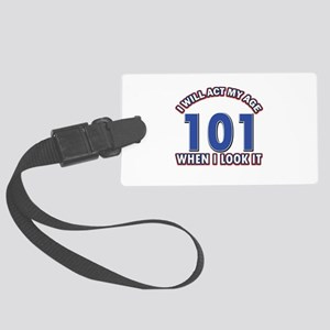 Will act 101 when i feel it Large Luggage Tag