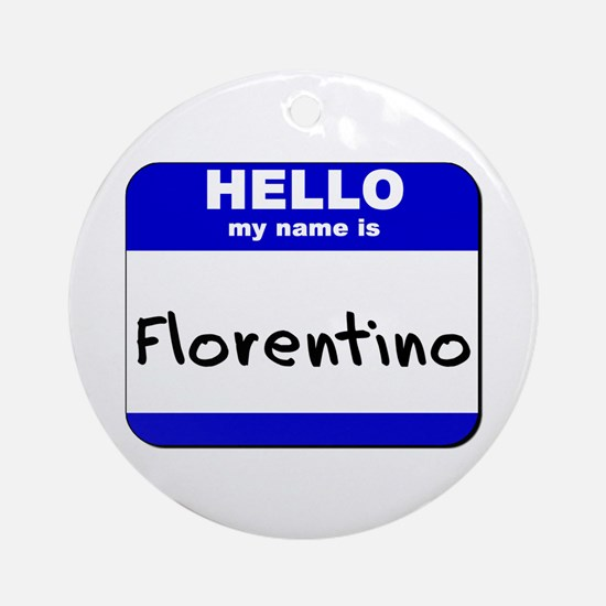 hello my name is florentino  Ornament (Round)