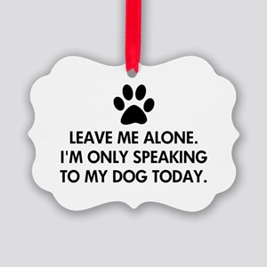 Leave me alone today dog Picture Ornament
