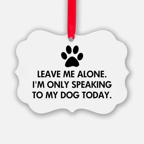 Leave me alone today dog Ornament