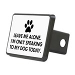 Leave me alone today dog Rectangular Hitch Cover