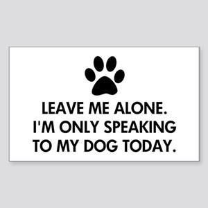 Leave me alone today dog Sticker (Rectangle)