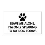 Leave me alone today dog Rectangle Car Magnet
