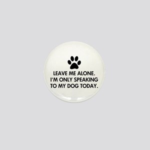 Leave me alone today dog Mini Button