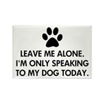 Leave me alone today dog Rectangle Magnet (10 pack