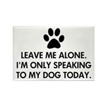 Leave me alone today dog Rectangle Magnet