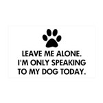 Leave me alone today dog 35x21 Wall Decal