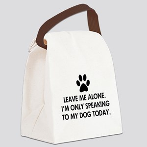 Leave me alone today dog Canvas Lunch Bag
