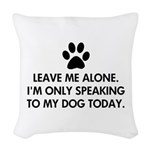 Leave me alone today dog Woven Throw Pillow