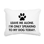 Leave me alone today dog Rectangular Canvas Pillow