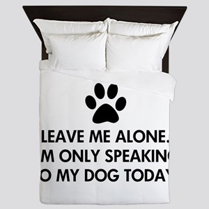 Leave me alone today dog Queen Duvet