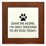 Leave me alone today dog Framed Tile