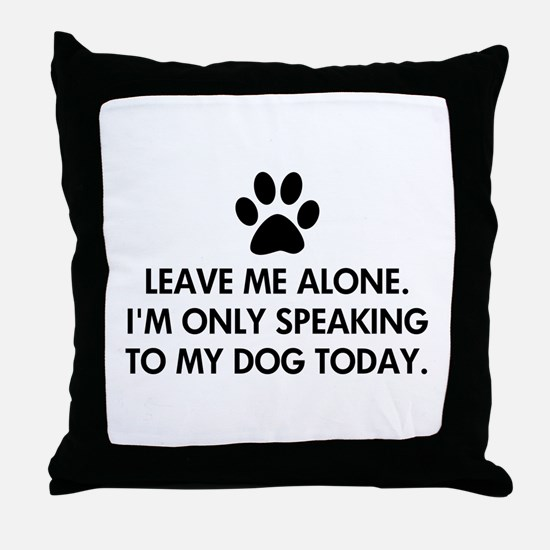 Leave me alone today dog Throw Pillow