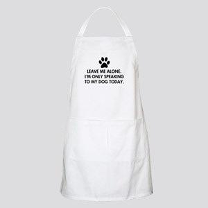 Leave me alone today dog Apron