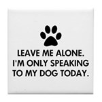 Leave me alone today dog Tile Coaster