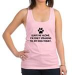 Leave me alone today dog Racerback Tank Top