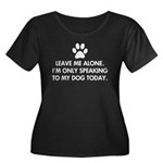 Leave me alone today dog Women's Plus Size Scoop N